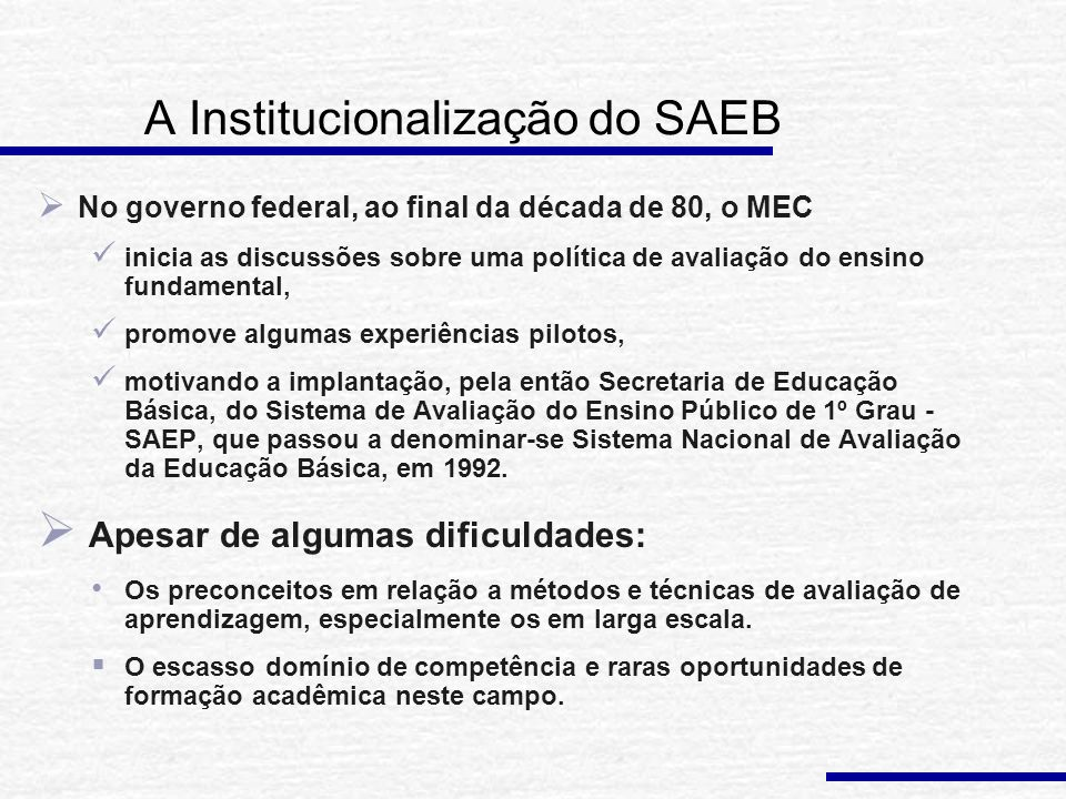 A Institucionalização do SAEB Com redemocratização – reflexos na educação (i) Forte ampliação do acesso à escola, porém ao longo do processo: (i) a im