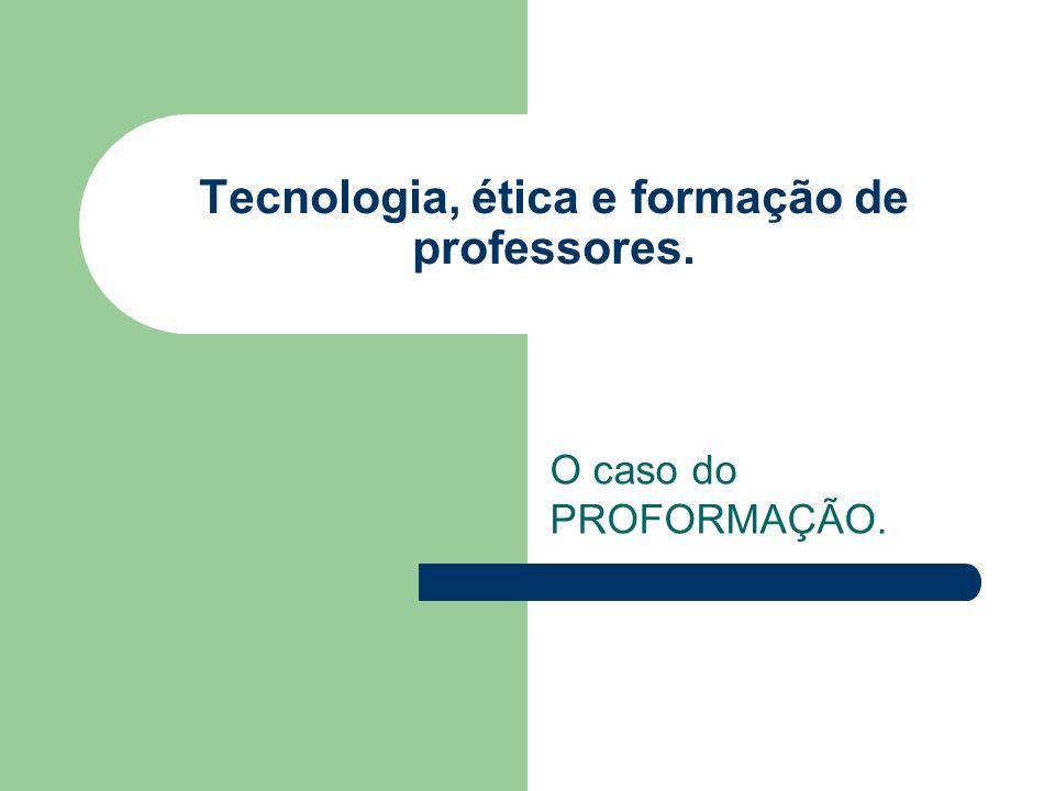 Tecnologia, ética e formação de professores. O caso do PROFORMAÇÃO.