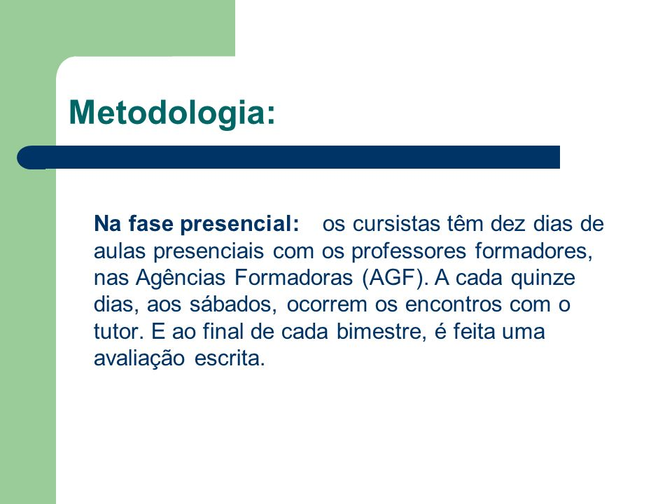 Metodologia: Na fase presencial: os cursistas têm dez dias de aulas presenciais com os professores formadores, nas Agências Formadoras (AGF). A cada q