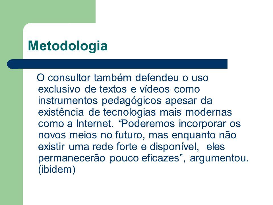 Metodologia O consultor também defendeu o uso exclusivo de textos e vídeos como instrumentos pedagógicos apesar da existência de tecnologias mais mode