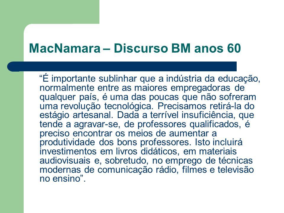 MacNamara – Discurso BM anos 60 É importante sublinhar que a indústria da educação, normalmente entre as maiores empregadoras de qualquer país, é uma