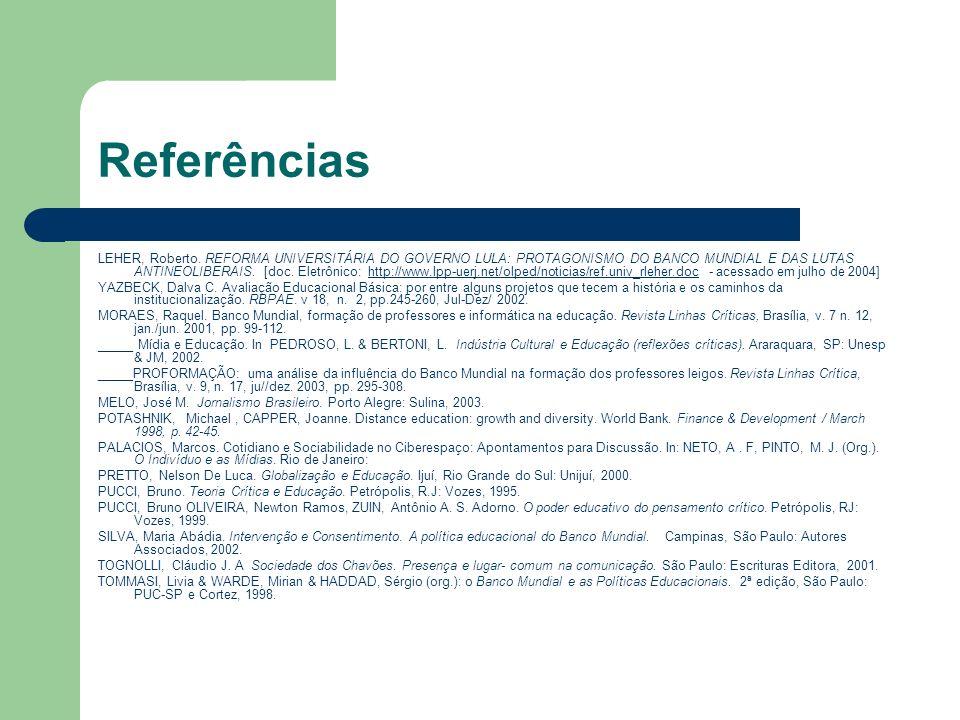 Referências LEHER, Roberto. REFORMA UNIVERSITÁRIA DO GOVERNO LULA: PROTAGONISMO DO BANCO MUNDIAL E DAS LUTAS ANTINEOLIBERAIS. [doc. Eletrônico: http:/