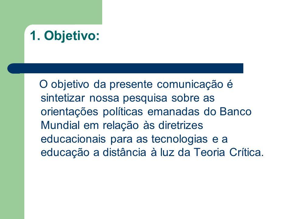 1. Objetivo: O objetivo da presente comunicação é sintetizar nossa pesquisa sobre as orientações políticas emanadas do Banco Mundial em relação às dir