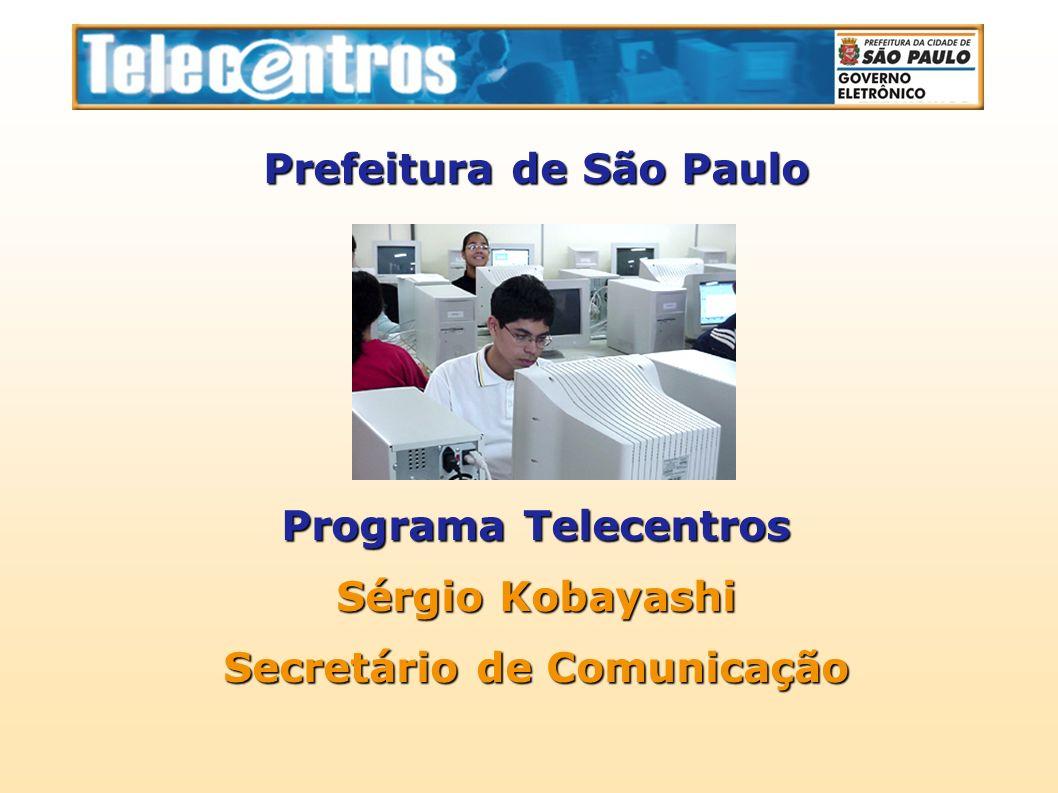 Prefeitura de São Paulo Programa Telecentros Sérgio Kobayashi Secretário de Comunicação