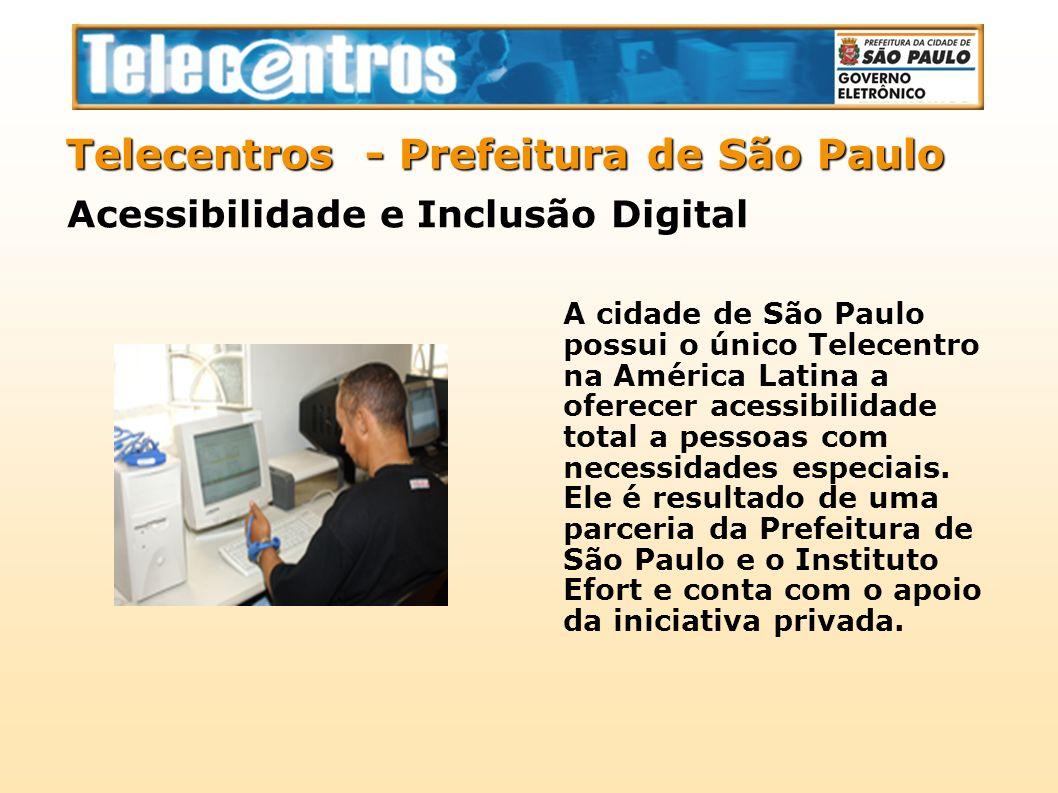 A cidade de São Paulo possui o único Telecentro na América Latina a oferecer acessibilidade total a pessoas com necessidades especiais. Ele é resultad