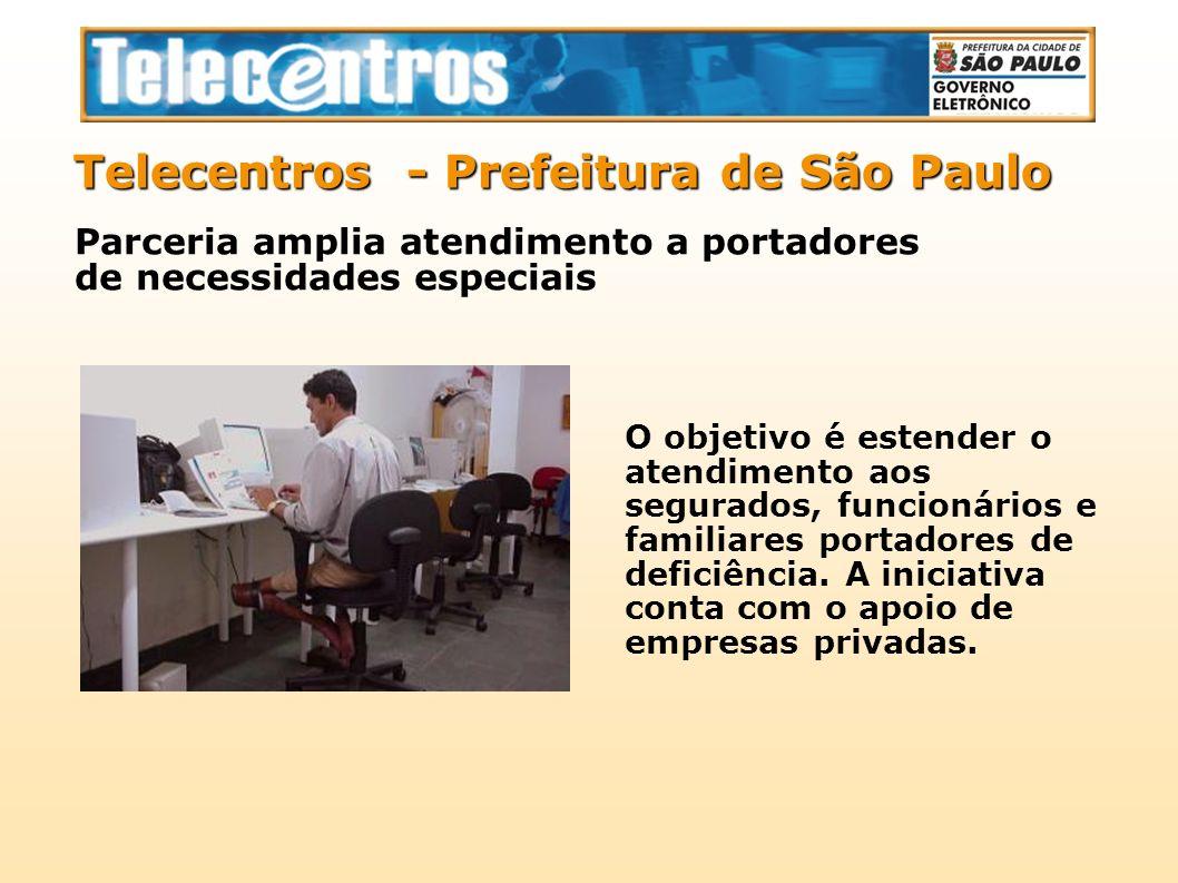 Telecentros - Prefeitura de São Paulo O objetivo é estender o atendimento aos segurados, funcionários e familiares portadores de deficiência. A inicia