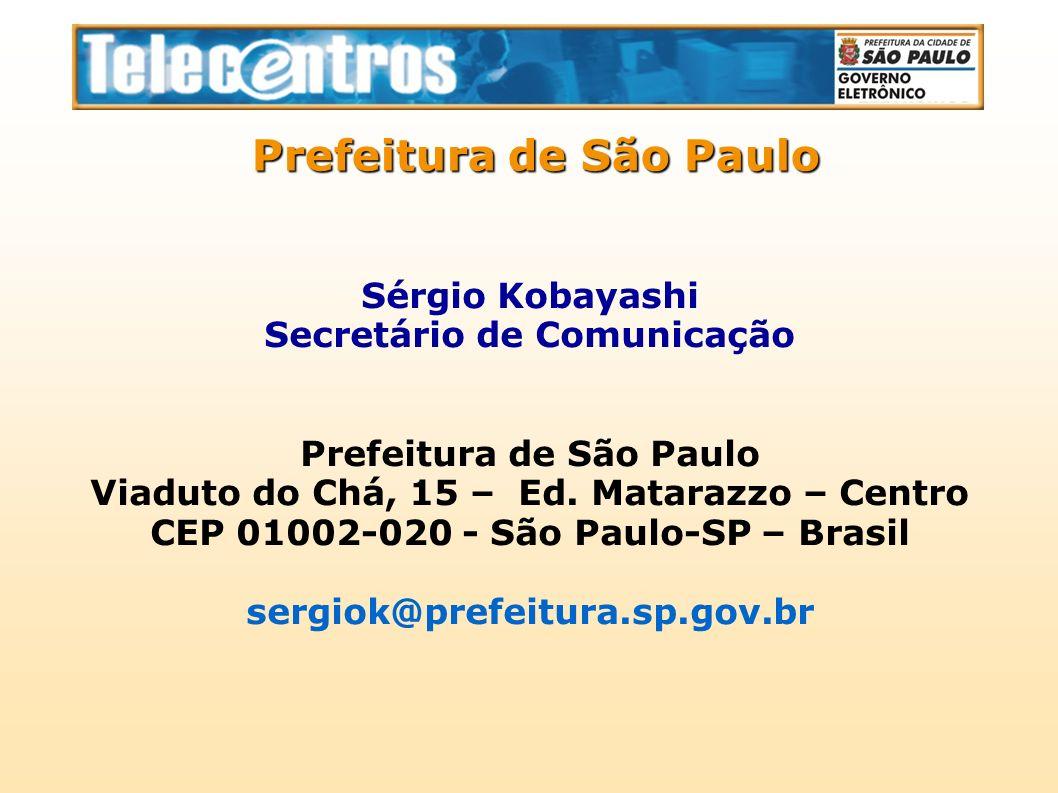 Sérgio Kobayashi Secretário de Comunicação Prefeitura de São Paulo Viaduto do Chá, 15 – Ed. Matarazzo – Centro CEP 01002-020 - São Paulo-SP – Brasil s