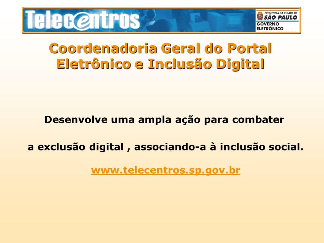 Desenvolve uma ampla ação para combater a exclusão digital, associando-a à inclusão social. www.telecentros.sp.gov.br Coordenadoria Geral do Portal El