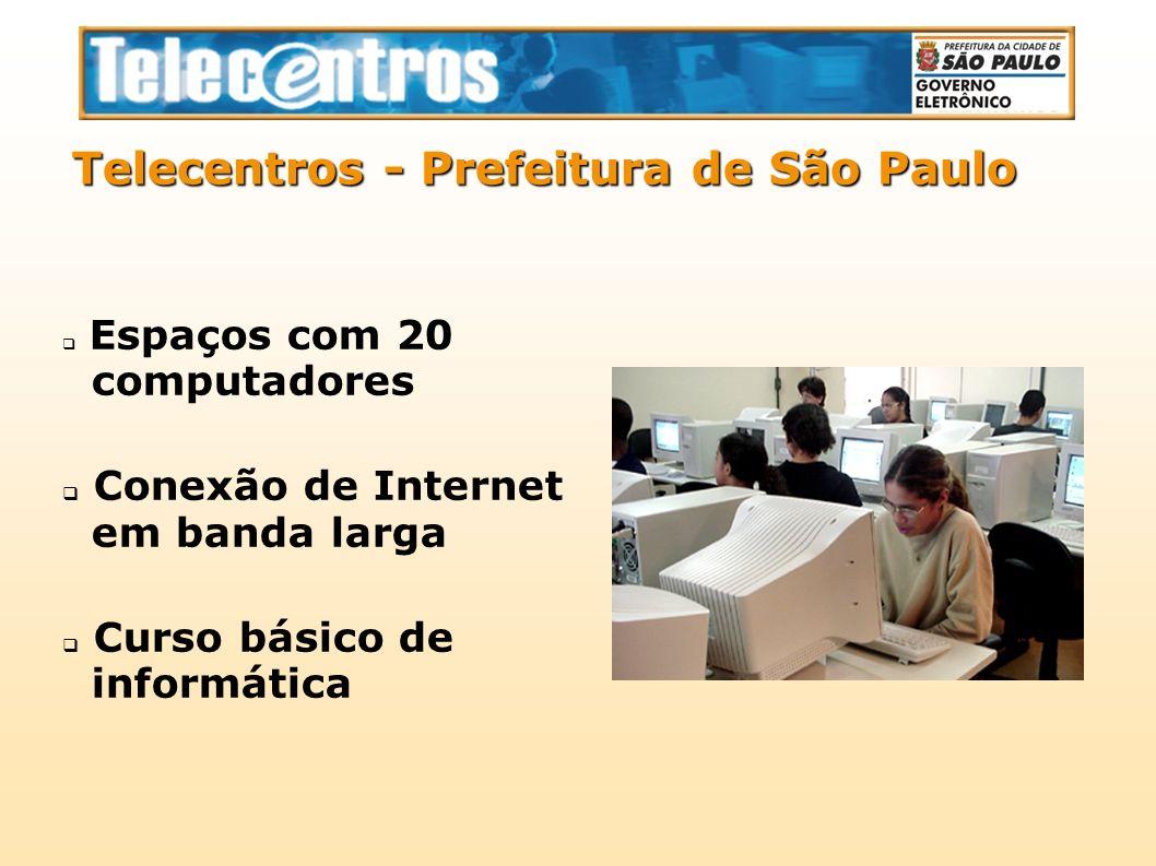 Espaços com 20 computadores Conexão de Internet em banda larga Curso básico de informática Telecentros - Prefeitura de São Paulo
