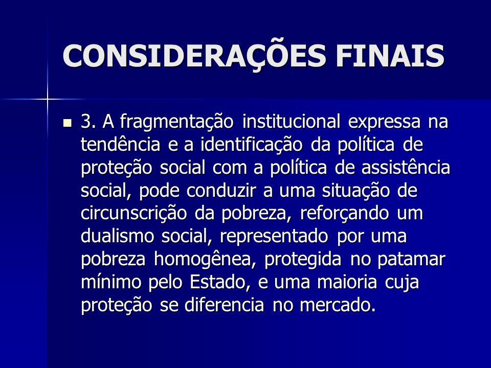 CONSIDERAÇÕES FINAIS 3. A fragmentação institucional expressa na tendência e a identificação da política de proteção social com a política de assistên