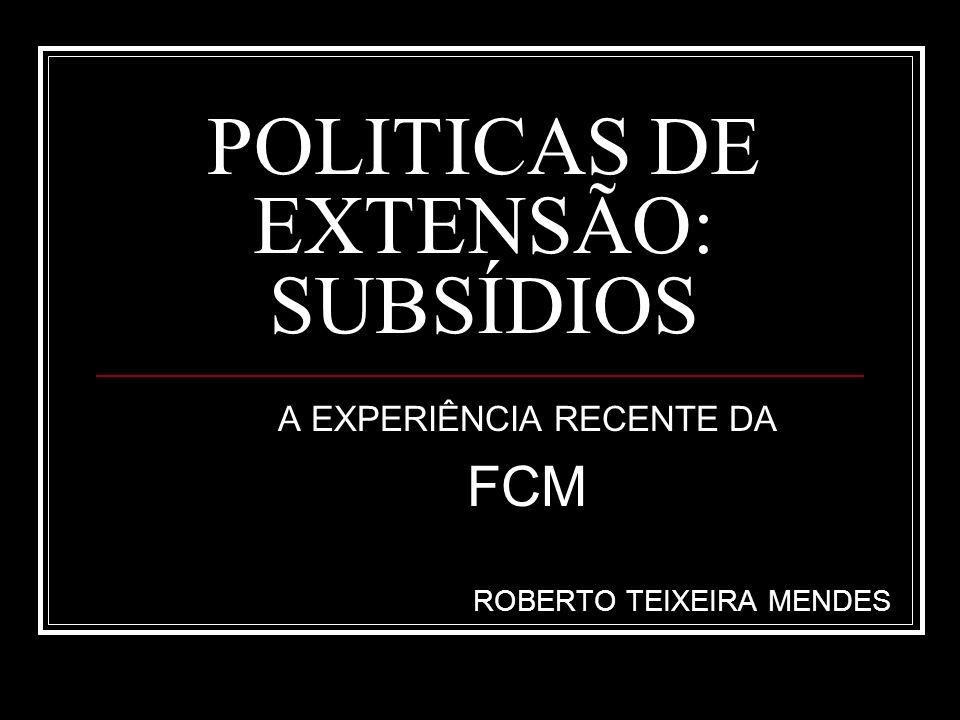 POLITICAS DE EXTENSÃO: SUBSÍDIOS A EXPERIÊNCIA RECENTE DA FCM ROBERTO TEIXEIRA MENDES