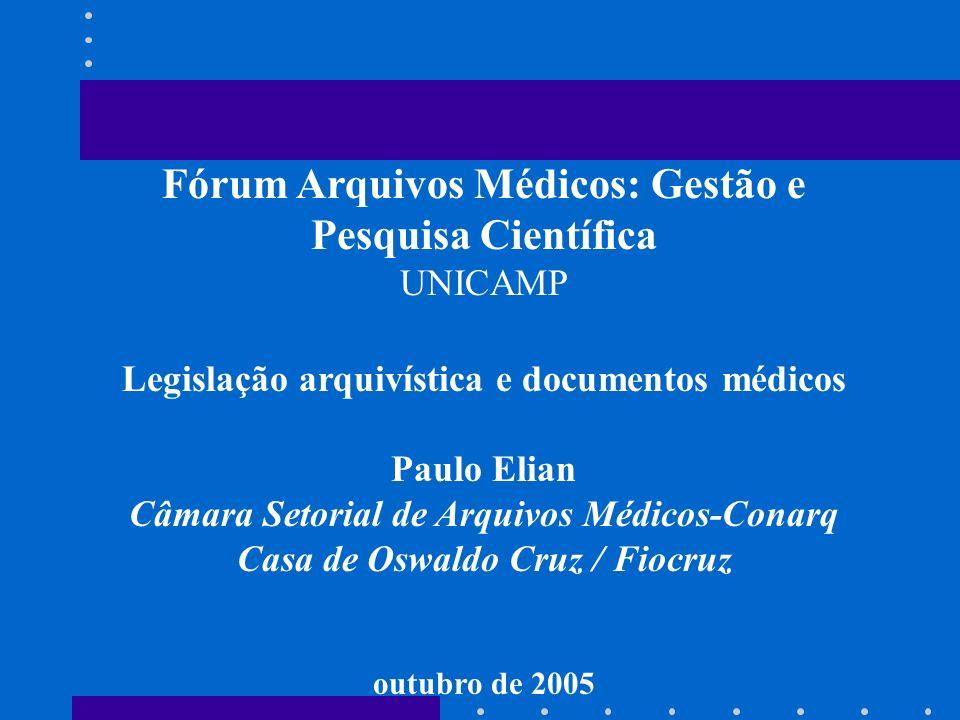 Fórum Arquivos Médicos: Gestão e Pesquisa Científica UNICAMP Legislação arquivística e documentos médicos Paulo Elian Câmara Setorial de Arquivos Médi