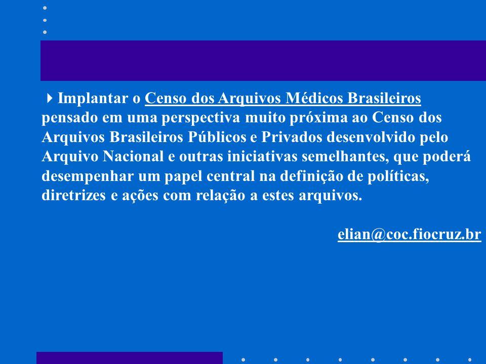 Implantar o Censo dos Arquivos Médicos Brasileiros pensado em uma perspectiva muito próxima ao Censo dos Arquivos Brasileiros Públicos e Privados dese
