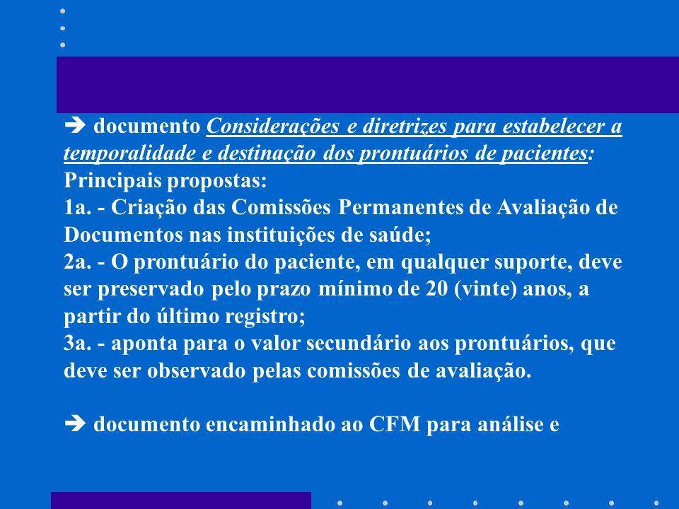 documento Considerações e diretrizes para estabelecer a temporalidade e destinação dos prontuários de pacientes: Principais propostas: 1a. - Criação d