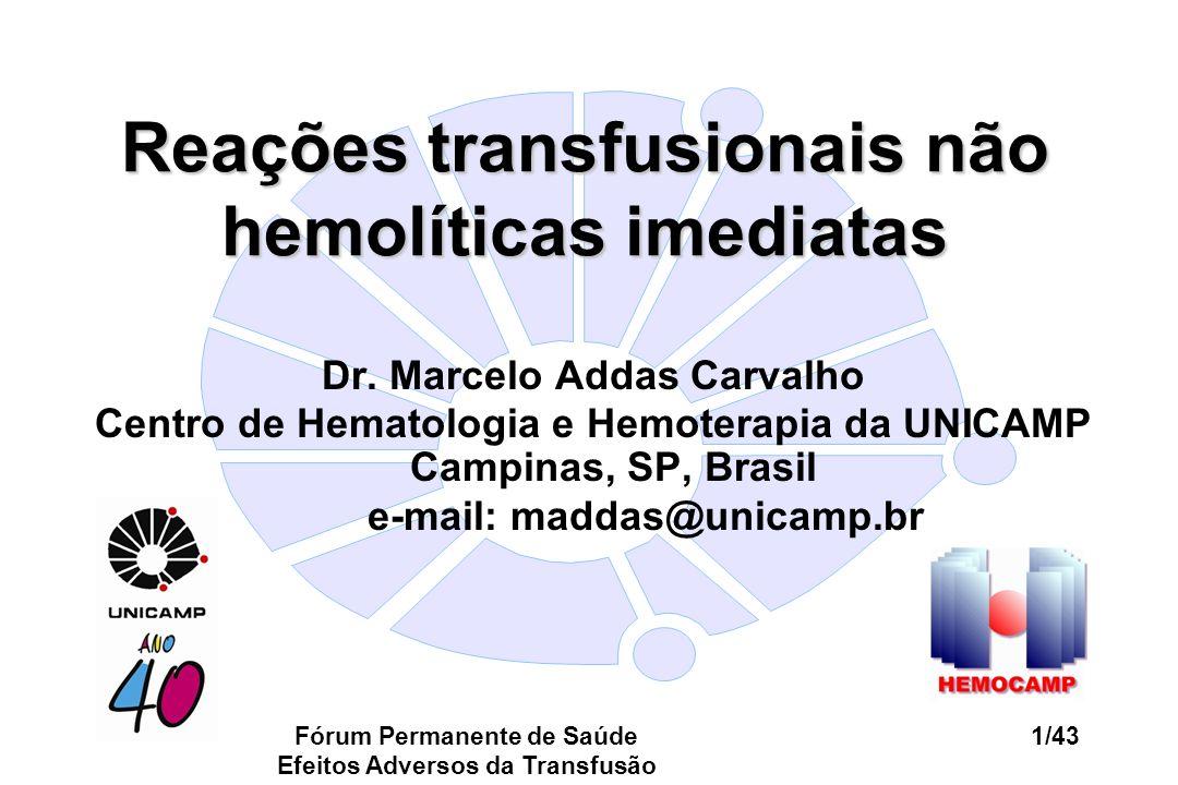 Fórum Permanente de Saúde Efeitos Adversos da Transfusão 1/43 Reações transfusionais não hemolíticas imediatas Dr. Marcelo Addas Carvalho Centro de He