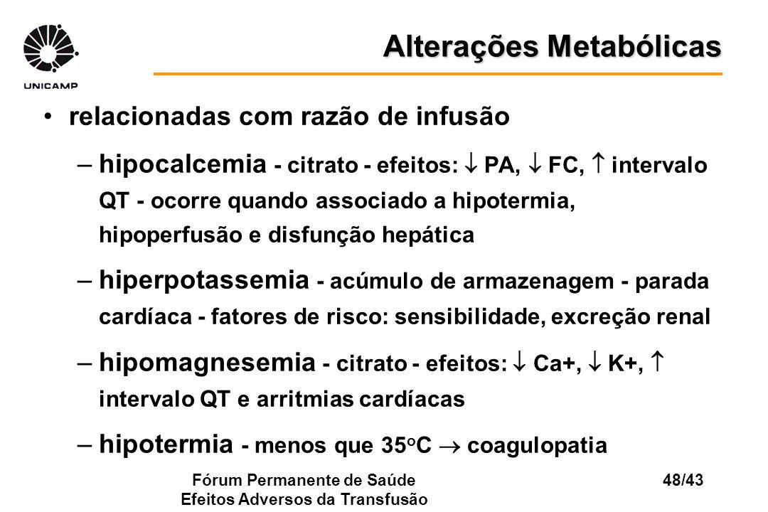 Fórum Permanente de Saúde Efeitos Adversos da Transfusão 48/43 relacionadas com razão de infusão –hipocalcemia - citrato - efeitos: PA, FC, intervalo