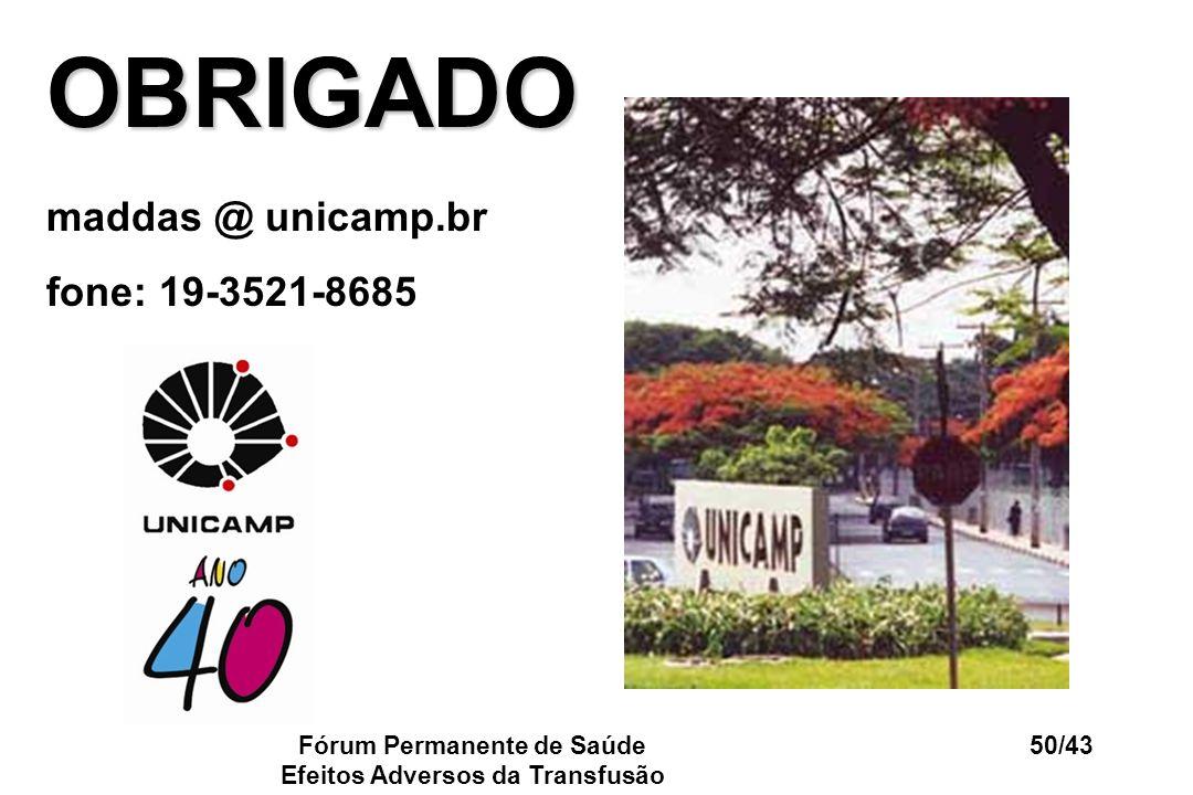 Fórum Permanente de Saúde Efeitos Adversos da Transfusão 50/43 OBRIGADO maddas @ unicamp.br fone: 19-3521-8685