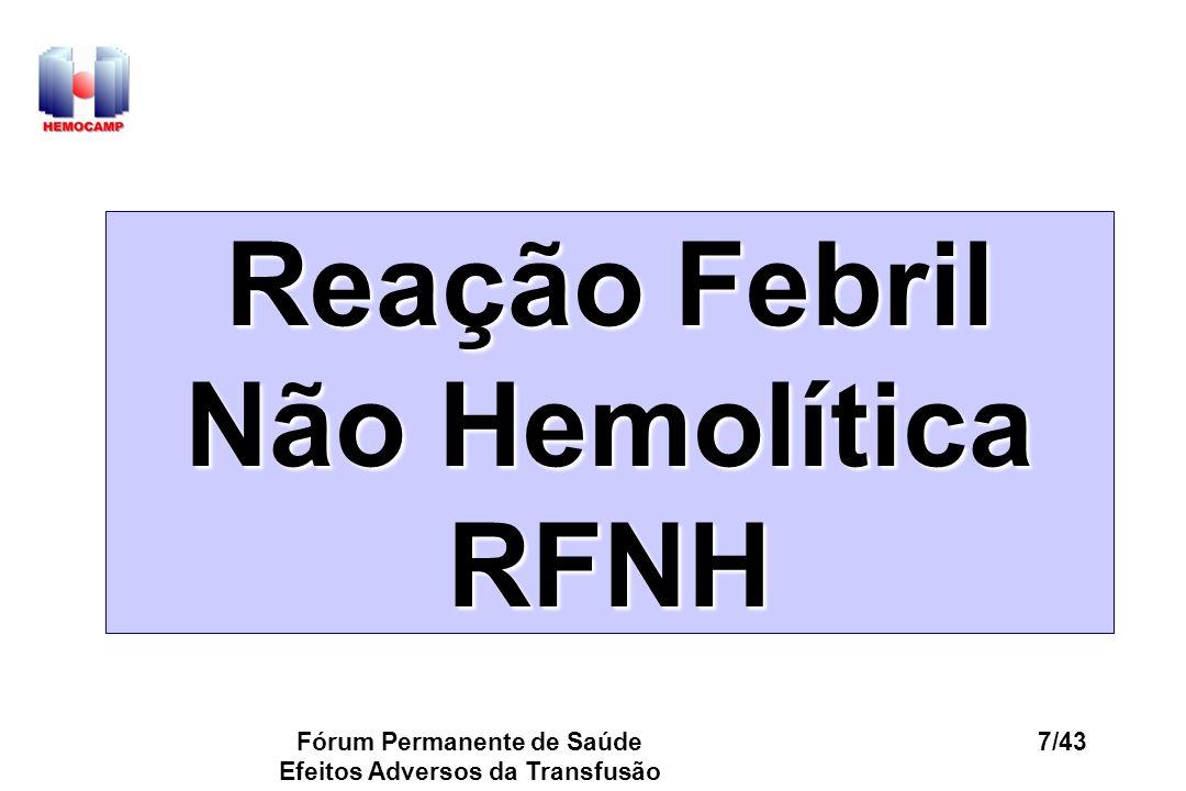 Fórum Permanente de Saúde Efeitos Adversos da Transfusão 7/43 Reação Febril Não Hemolítica RFNH