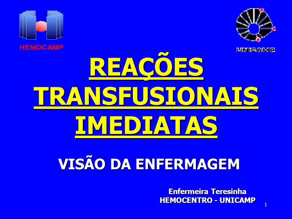 1 REAÇÕES TRANSFUSIONAIS IMEDIATAS VISÃO DA ENFERMAGEM Enfermeira Teresinha HEMOCENTRO - UNICAMP