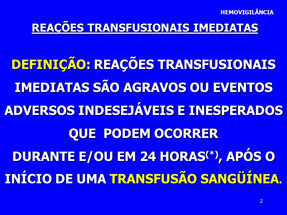 33 HEMOVIGILÂNCIA REAÇÕES TRANSFUSIONAIS IMEDIATAS EXIGÊNCIAS DA ANVISA VERIFICAR DADOS VITAIS (P.A, PULSO, TEMPERATURA, F.C) ANTES, DURANTE E DEPOIS ( PARÂMETROS) MONITORAR O PACIENTE/RECEPTOR DURANTE TODO O PROCESSO