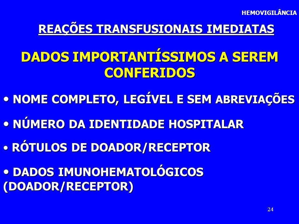 24 HEMOVIGILÂNCIA REAÇÕES TRANSFUSIONAIS IMEDIATAS DADOS IMPORTANTÍSSIMOS A SEREM CONFERIDOS NOME COMPLETO, LEGÍVEL E SEM ABREVIAÇÕES NOME COMPLETO, L