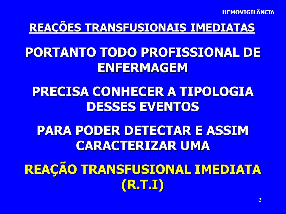 3 HEMOVIGILÂNCIA REAÇÕES TRANSFUSIONAIS IMEDIATAS PORTANTO TODO PROFISSIONAL DE ENFERMAGEM PRECISA CONHECER A TIPOLOGIA DESSES EVENTOS PARA PODER DETE