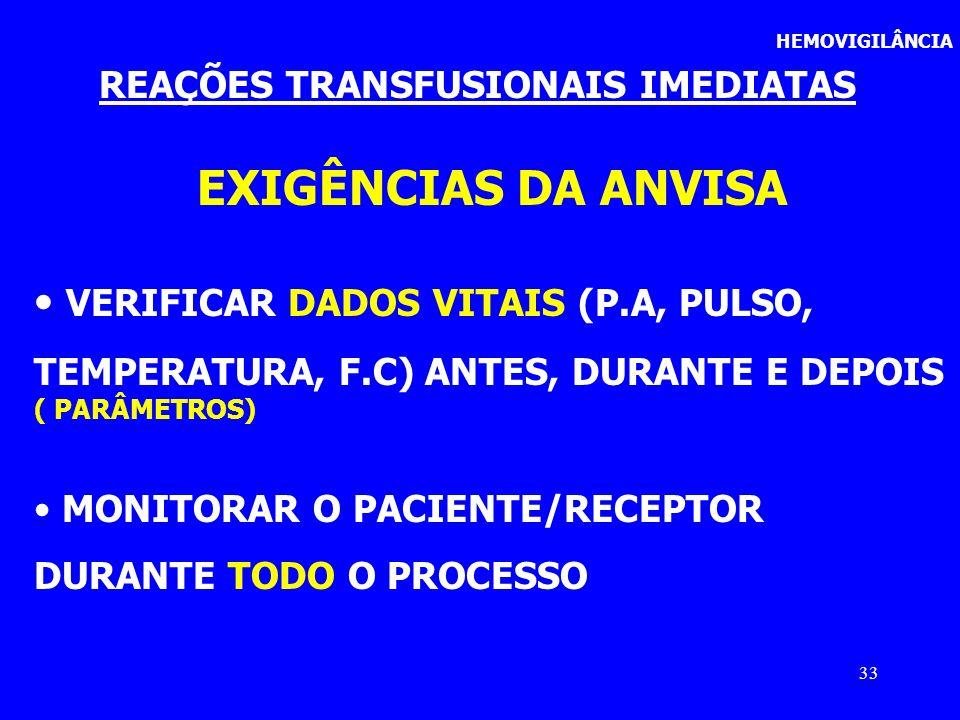 33 HEMOVIGILÂNCIA REAÇÕES TRANSFUSIONAIS IMEDIATAS EXIGÊNCIAS DA ANVISA VERIFICAR DADOS VITAIS (P.A, PULSO, TEMPERATURA, F.C) ANTES, DURANTE E DEPOIS