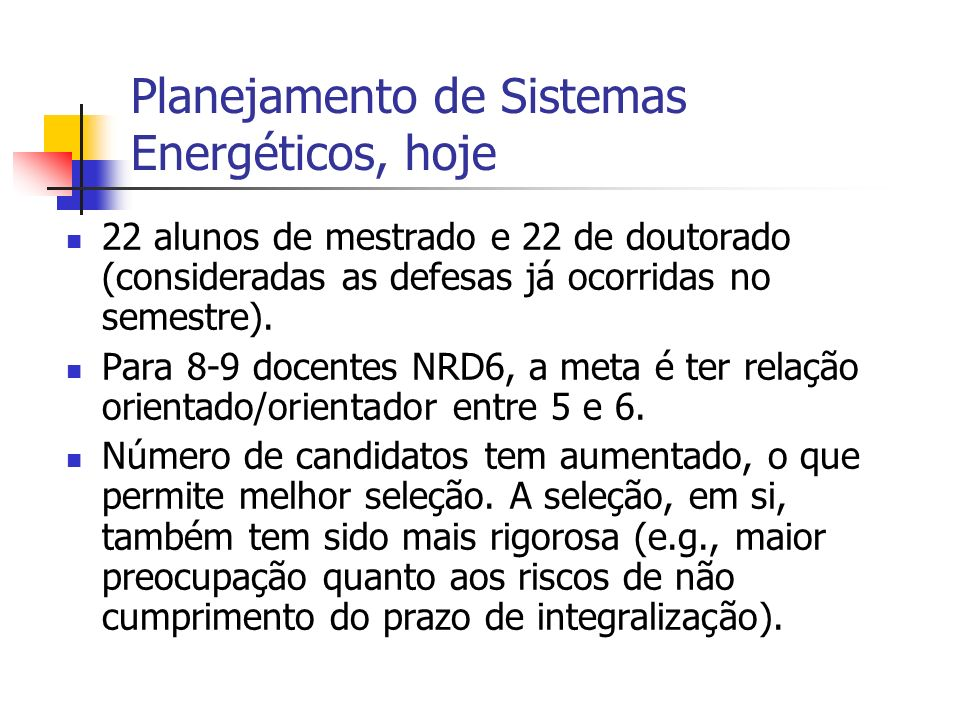 Planejamento de Sistemas Energéticos, hoje 22 alunos de mestrado e 22 de doutorado (consideradas as defesas já ocorridas no semestre). Para 8-9 docent
