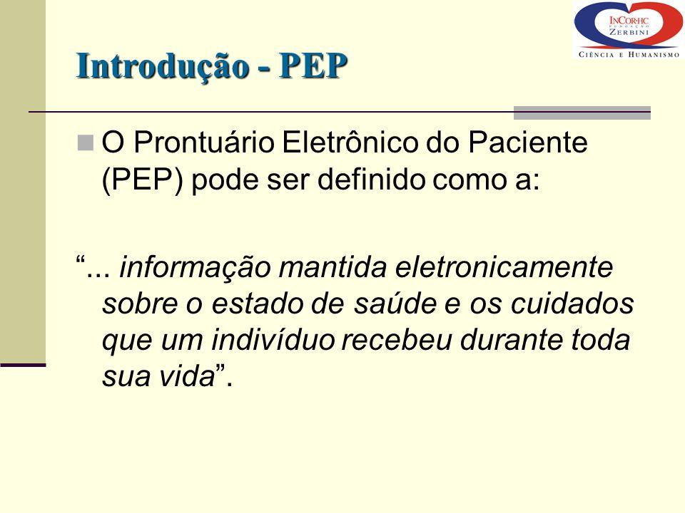 Introdução - PEP O Prontuário Eletrônico do Paciente (PEP) pode ser definido como a:... informação mantida eletronicamente sobre o estado de saúde e o