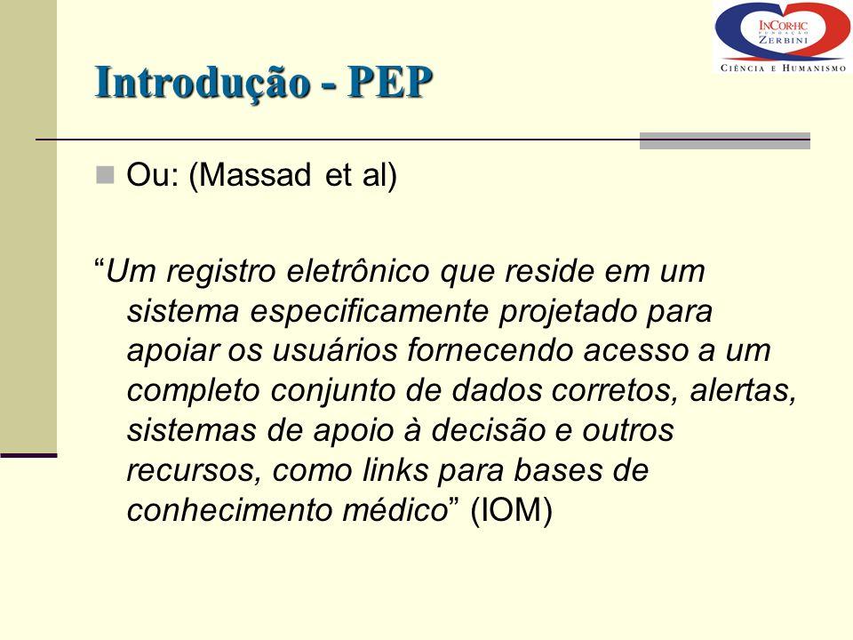 Introdução - PEP Ou: (Massad et al) Um registro eletrônico que reside em um sistema especificamente projetado para apoiar os usuários fornecendo acess