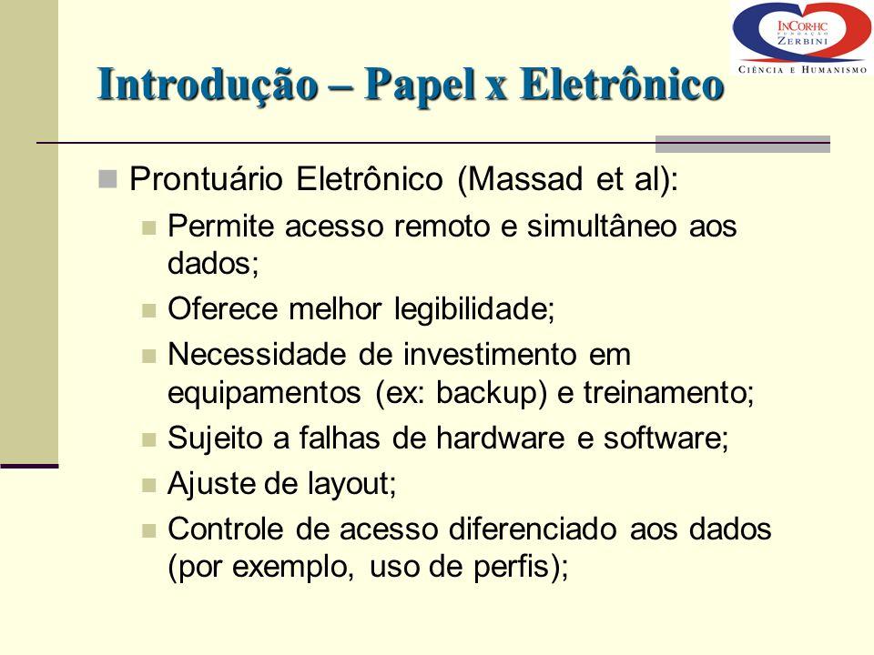 Introdução – Papel x Eletrônico Prontuário Eletrônico (Massad et al): Permite acesso remoto e simultâneo aos dados; Oferece melhor legibilidade; Neces