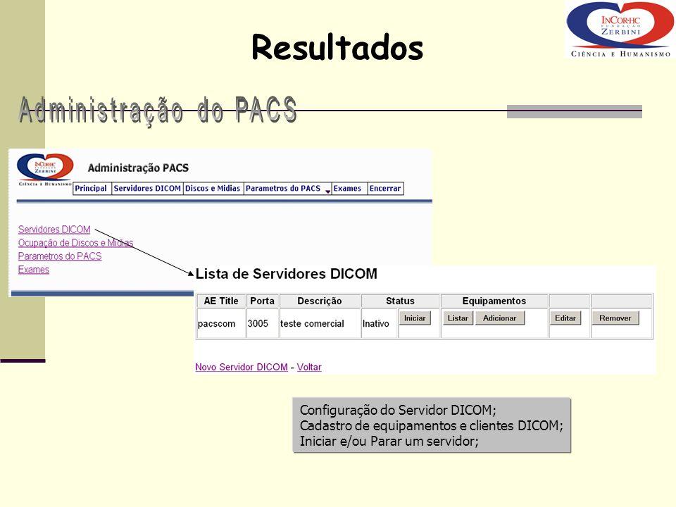 Configuração do Servidor DICOM; Cadastro de equipamentos e clientes DICOM; Iniciar e/ou Parar um servidor; Resultados