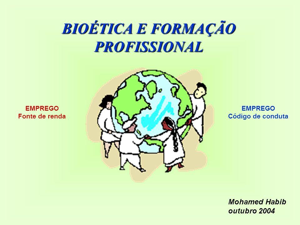 BIOÉTICA E FORMAÇÃO PROFISSIONAL Mohamed Habib outubro 2004 EMPREGO Fonte de renda EMPREGO Código de conduta