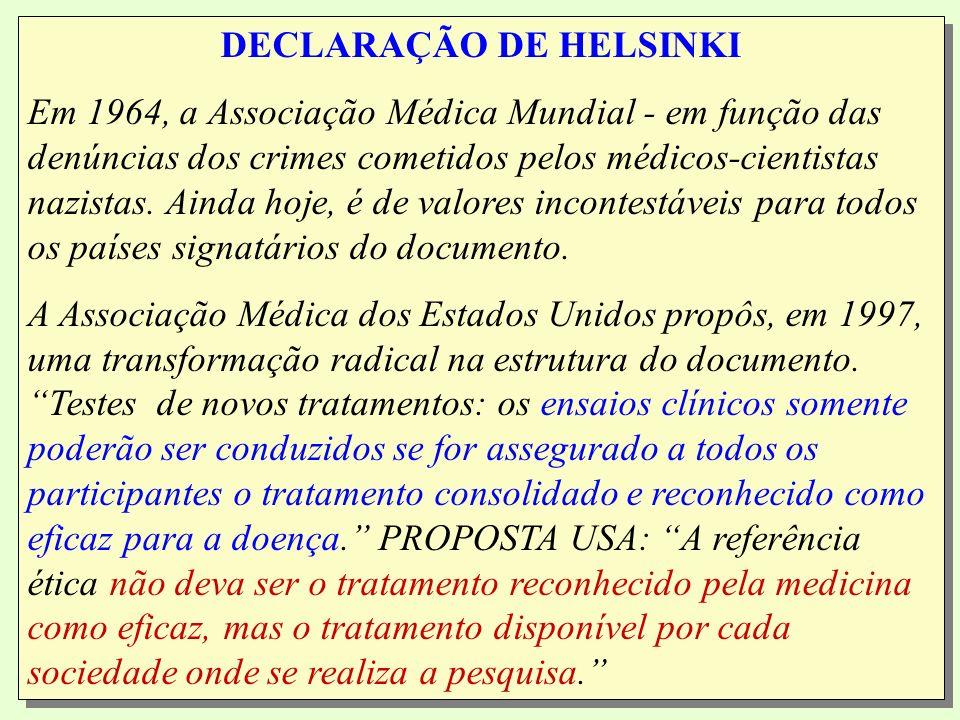 DECLARAÇÃO DE HELSINKI Em 1964, a Associação Médica Mundial - em função das denúncias dos crimes cometidos pelos médicos-cientistas nazistas.