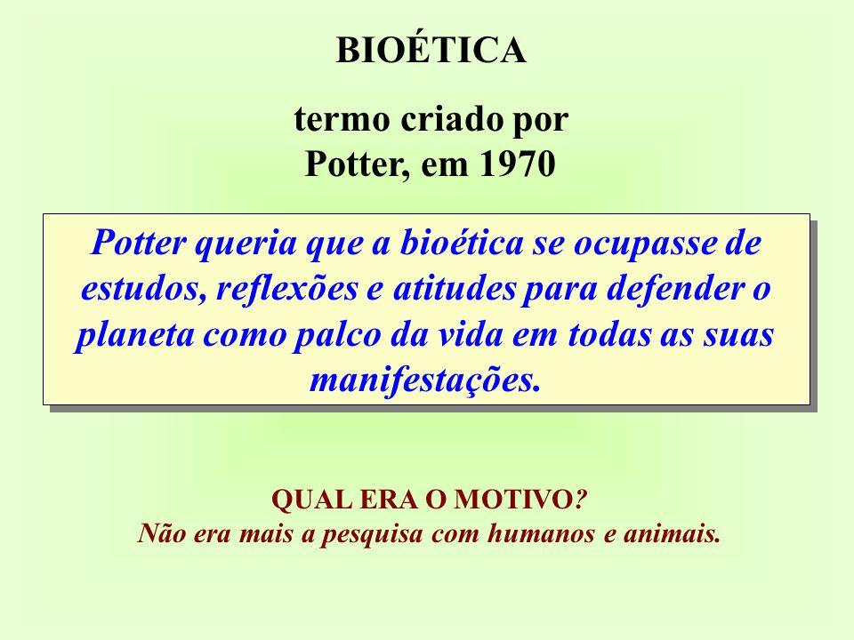 Potter queria que a bioética se ocupasse de estudos, reflexões e atitudes para defender o planeta como palco da vida em todas as suas manifestações.