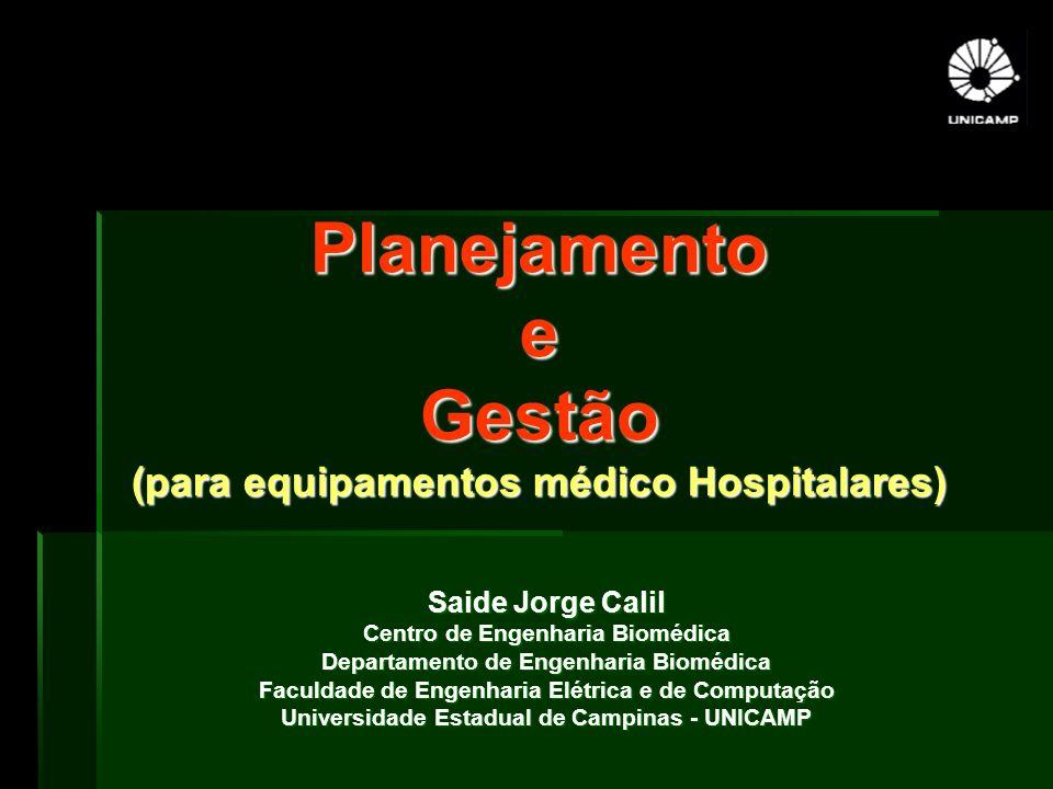 Planejamento e Gestão (para equipamentos médico Hospitalares) Saide Jorge Calil Centro de Engenharia Biomédica Departamento de Engenharia Biomédica Fa