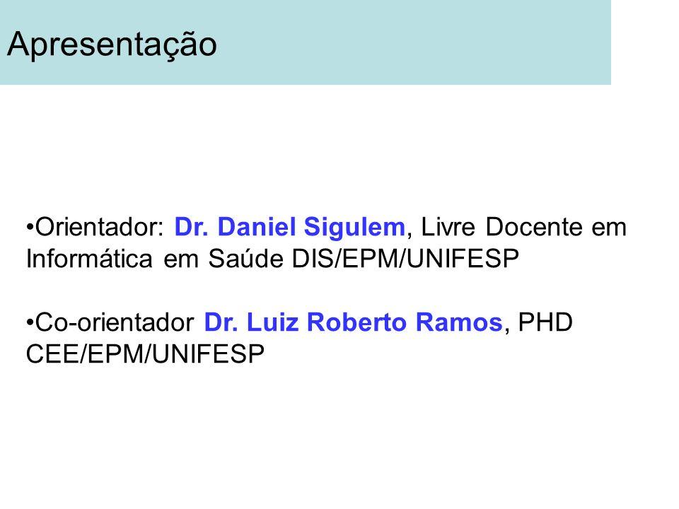 Apresentação Orientador: Dr. Daniel Sigulem, Livre Docente em Informática em Saúde DIS/EPM/UNIFESP Co-orientador Dr. Luiz Roberto Ramos, PHD CEE/EPM/U