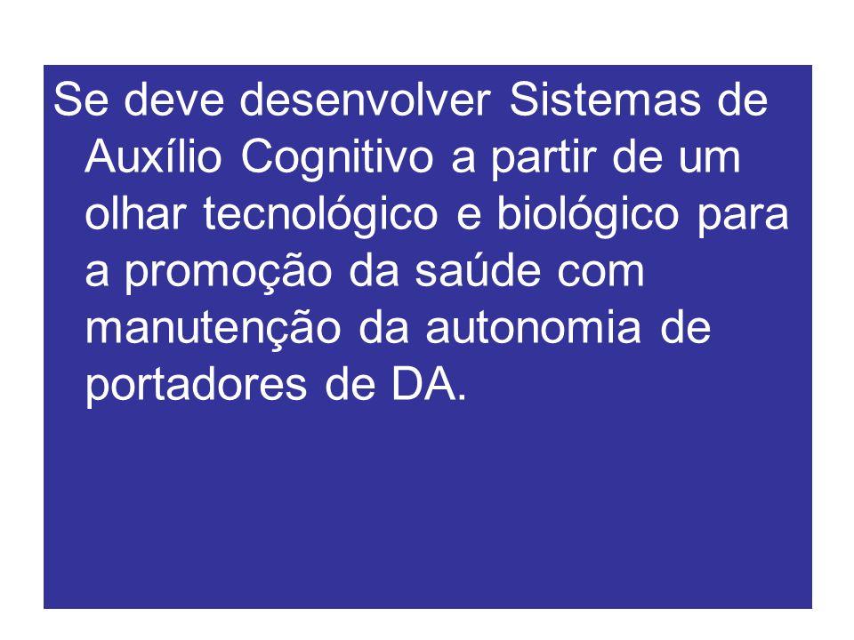 Se deve desenvolver Sistemas de Auxílio Cognitivo a partir de um olhar tecnológico e biológico para a promoção da saúde com manutenção da autonomia de