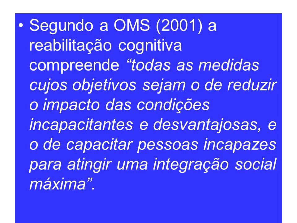 Segundo a OMS (2001) a reabilitação cognitiva compreende todas as medidas cujos objetivos sejam o de reduzir o impacto das condições incapacitantes e