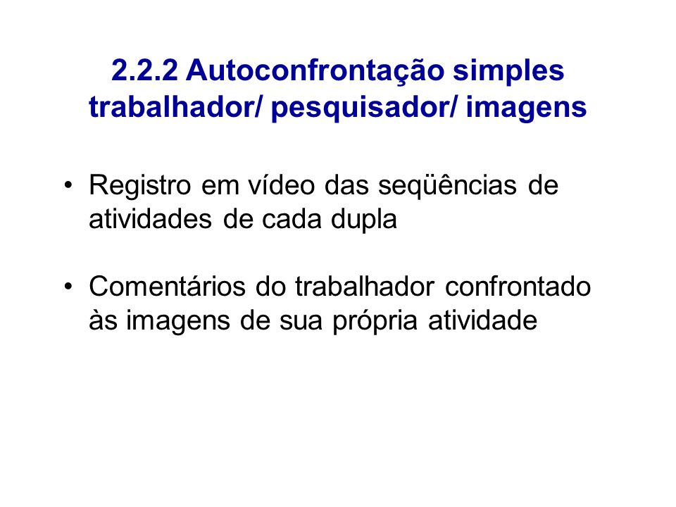 2.2.2 Autoconfrontação simples trabalhador/ pesquisador/ imagens Registro em vídeo das seqüências de atividades de cada dupla Comentários do trabalhad