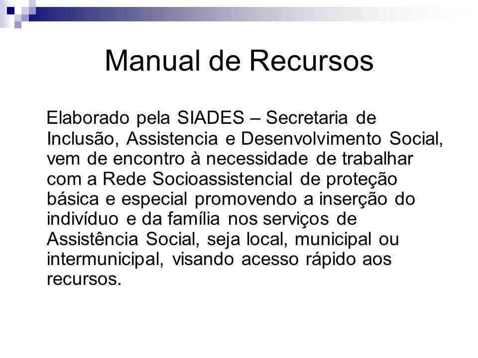 Manual de Recursos Elaborado pela SIADES – Secretaria de Inclusão, Assistencia e Desenvolvimento Social, vem de encontro à necessidade de trabalhar co