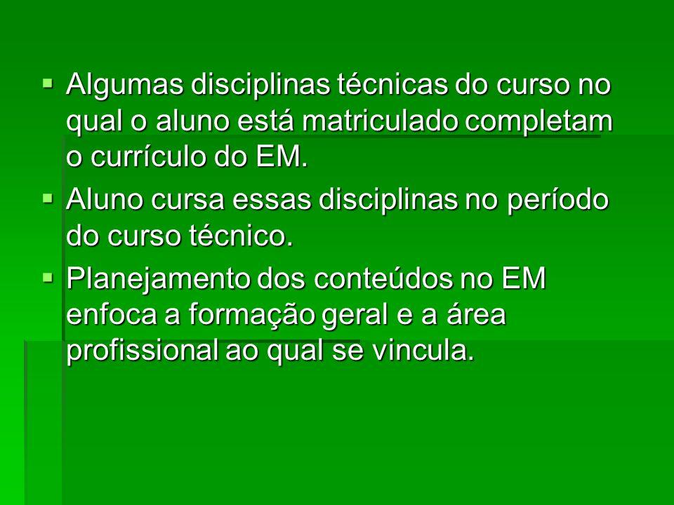 Algumas disciplinas técnicas do curso no qual o aluno está matriculado completam o currículo do EM. Algumas disciplinas técnicas do curso no qual o al