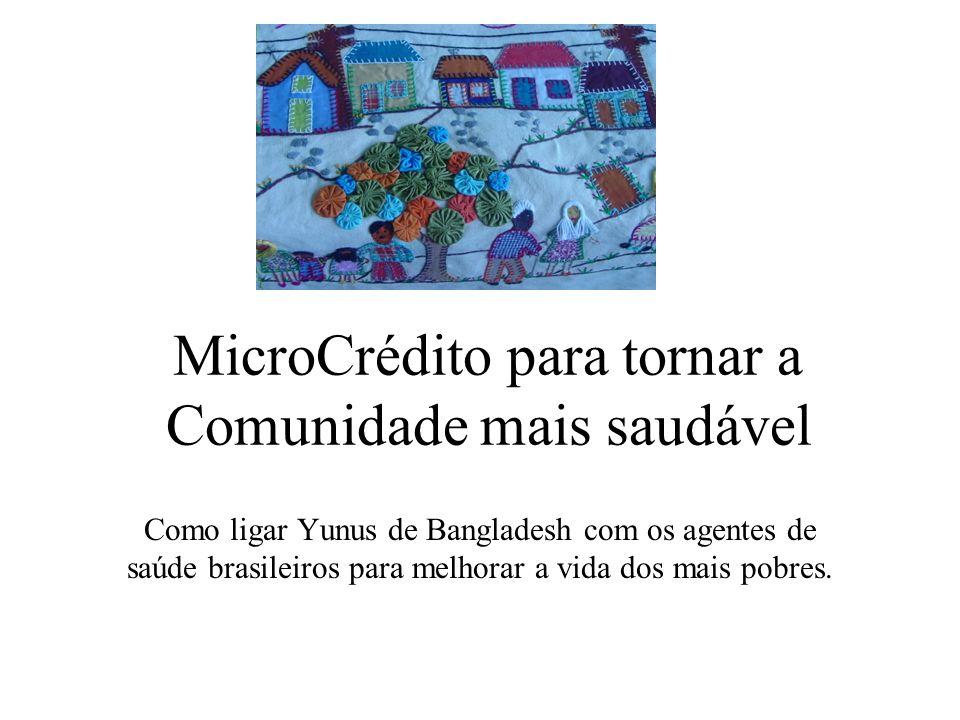 MicroCrédito para tornar a Comunidade mais saudável Como ligar Yunus de Bangladesh com os agentes de saúde brasileiros para melhorar a vida dos mais p