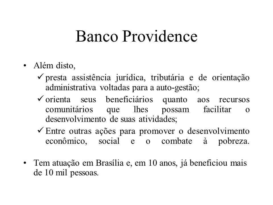Banco Providence Além disto, presta assistência jurídica, tributária e de orientação administrativa voltadas para a auto-gestão; orienta seus benefici