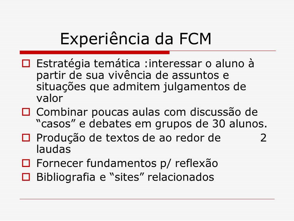 Experiência da FCM Estratégia temática :interessar o aluno à partir de sua vivência de assuntos e situações que admitem julgamentos de valor Combinar