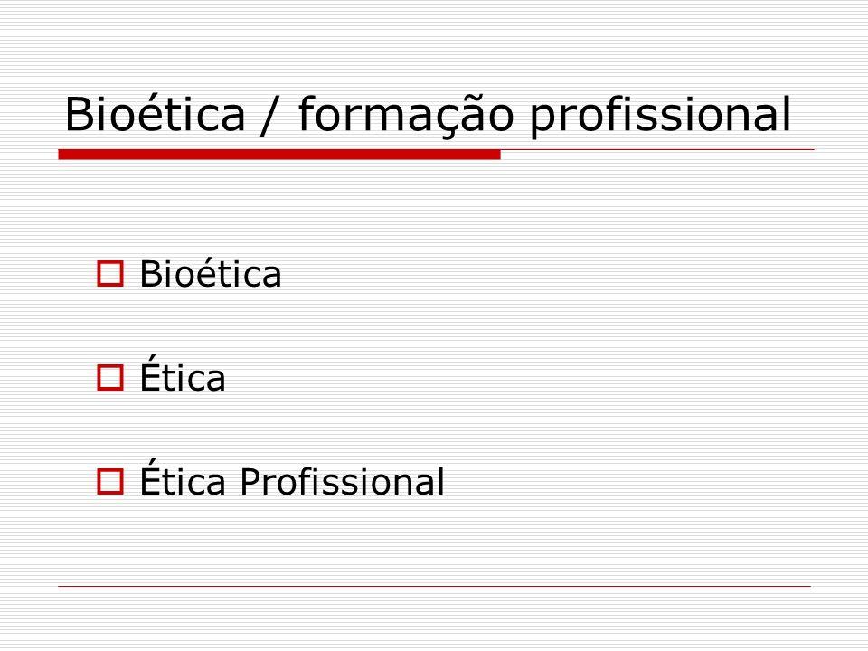 Bioética / formação profissional Bioética Ética Ética Profissional