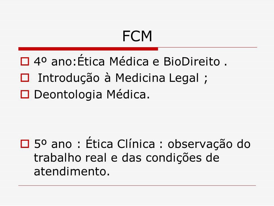 FCM 4º ano:Ética Médica e BioDireito. Introdução à Medicina Legal ; Deontologia Médica. 5º ano : Ética Clínica : observação do trabalho real e das con