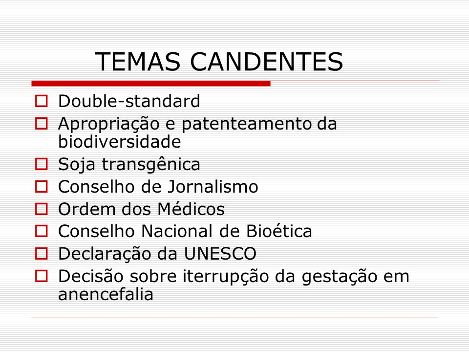 TEMAS CANDENTES Double-standard Apropriação e patenteamento da biodiversidade Soja transgênica Conselho de Jornalismo Ordem dos Médicos Conselho Nacio