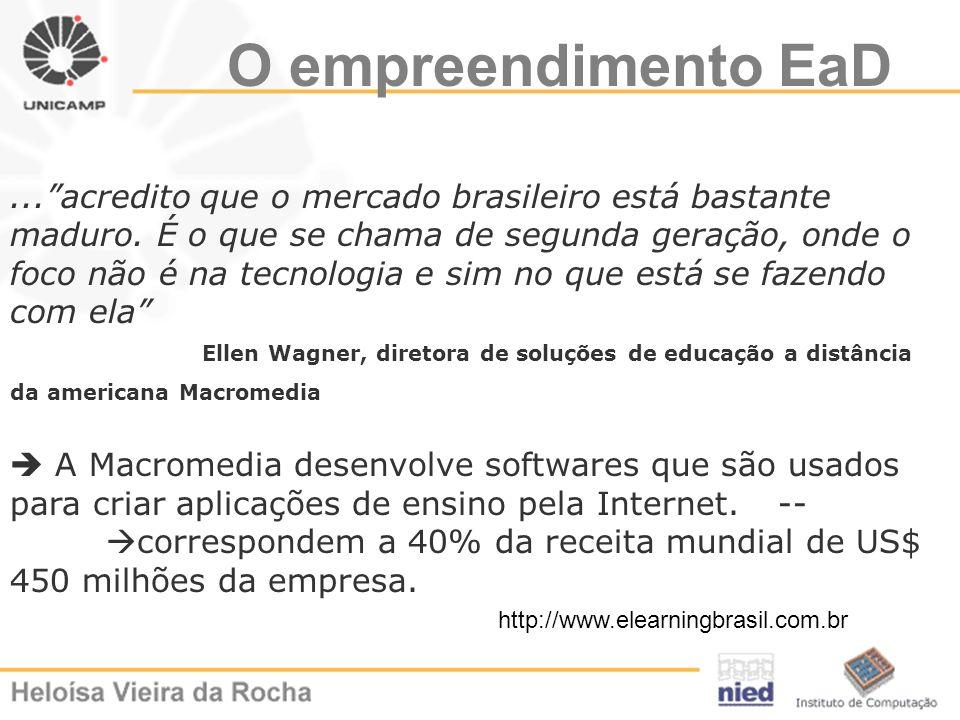 O empreendimento EaD...acredito que o mercado brasileiro está bastante maduro. É o que se chama de segunda geração, onde o foco não é na tecnologia e
