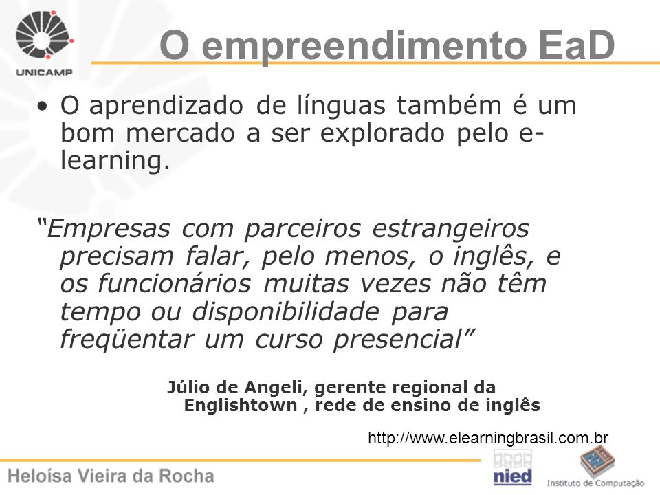 O empreendimento EaD O aprendizado de línguas também é um bom mercado a ser explorado pelo e- learning. Empresas com parceiros estrangeiros precisam f